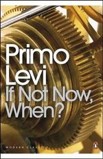 If Not Now, When? : A Novel - Primo Levi