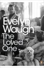 The Loved One :  An Anglo-American Tragedy - Evelyn Waugh