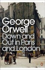 Down and Out in Paris and London : Capital, Community, and State in San Francisco - George Orwell