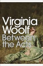Between the Acts - Virginia Woolf