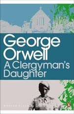 A Clergyman's Daughter  : Penguin Classics Ser. - George Orwell