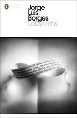 Labyrinths: Selected Stories & Other Writings :  Selected Stories & Other Writings - Jorge Luis Borges