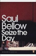 Seize the Day : Penguin Classics Ser. - Saul Bellow