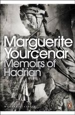 Memoirs of Hadrian (including Reflections on the Composition of Memoirs  of Hadrian) :  And Reflections on the Composition of Memoirs of Hadrian - Marguerite Yourcenar