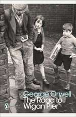The Road to Wigan Pier  : Penguin Classics Ser. - George Orwell
