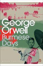 Burmese Days : Penguin Classics Ser. - George Orwell