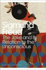 The Joke and Its Relation to the Unconscious : The Revolution of the New Unconscious and What it ... - Sigmund Freud