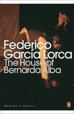 The House of Bernarda Alba and Other Plays : Three Plays The - Federico Garcia Lorca