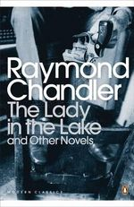 The Lady in the Lake : And Other Novels - Raymond Chandler