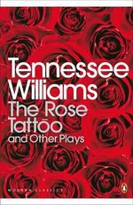 The Rose Tattoo and Other Plays :