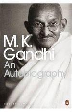 An Autobiography: Or the Story of My Experiments With Truth  :  Or the Story of My Experiments With Truth An - Mahatma Gandhi