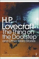 The Thing on the Doorstep : And Other Weird Stories - H. P. Lovecraft
