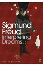 Interpreting Dreams :  The Complete and Definitive Text - Sigmund Freud