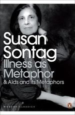 Illness as Metaphor and AIDS and Its Metaphors : AND AIDS and Its Metaphors - Susan Sontag