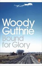 Bound for Glory : Penguin Modern Classics Ser. - Woody Guthrie