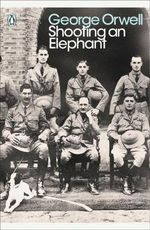 Shooting an Elephant : And Other Essays - George Orwell