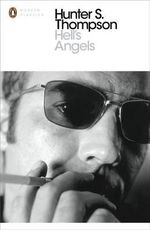 Hell's Angels : A Strange and Terrible Saga - Hunter S. Thompson