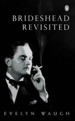 Brideshead Revisited :  The Sacred and Profane Memories of Captain Charles Ryder - Evelyn Waugh