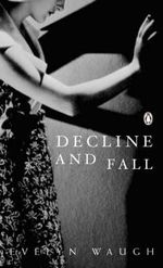 Decline and Fall : Penguin Classics Ser. - Evelyn Waugh