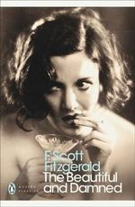 The Beautiful and Damned : Penguin Classics Ser. - F. Scott Fitzgerald