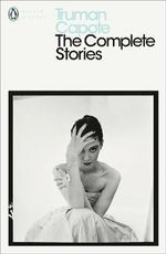 The Complete Stories : Penguin Classics Ser. - Truman Capote