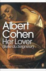 Her Lover : (Belle du Seigneur) - Albert Cohen