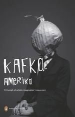 Amerika : The Man Who Disappeared - Franz Kafka