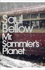 Mr Sammler's Planet - Saul Bellow
