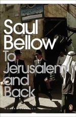To Jerusalem and Back : A Personal Account - Saul Bellow