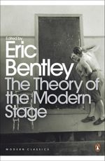 The Theory of the Modern Stage : From Artaud to Zola: an Introduction to Modern Theatre and Drama