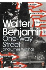 One-Way Street and Other Writings - Walter Benjamin