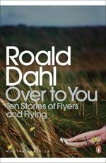 Over to You : Ten Stories of Flyers and Flying - Roald Dahl