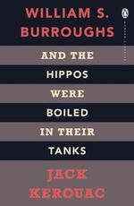 And the Hippos Were Boiled in Their Tanks - Jack Kerouac