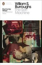 The Soft Machine : The Restored Text : Part 1 : Penguin Classics - William S. Burroughs