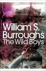 The Wild Boys : A Book of the Dead - William S. Burroughs