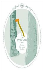 English Journeys: The Wood :  The Wood - John Stewart Collis