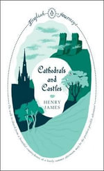 English Journeys: Cathedrals and Castles :  Cathedrals and Castles - Henry James