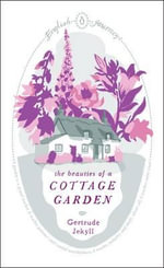 English Journeys: The Beauties of a Cottage Garden :  The Beauties of a Cottage Garden - Gertrude Jekyll