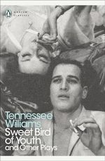 Sweet Bird of Youth and Other Plays - Tennessee Williams