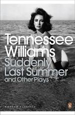 Suddenly Last Summer and Other Plays - Tennessee Williams