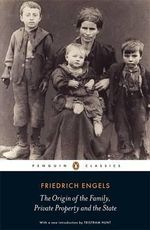 The Origin of the Family, Private Property and the State : Penguin Classics - Friedrich Engels