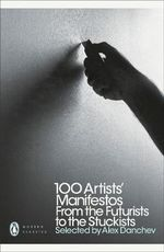 100 Artists' Manifestos  :  From the Futurists to the Stuckists - Alex Danchev