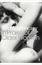In Praise of Older Women : The Amorous Recollections of Andras Vajda - Stephen Vizinczey