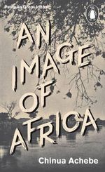 An Image of Africa : Penguin Great Ideas - Chinua Achebe