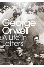 George Orwell : A Life in Letters - George Orwell