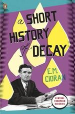 A Short History Of Decay - E.M. Cioran
