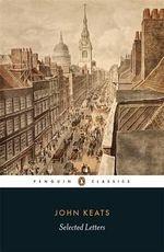 Selected Letters : Penguin Classics - John Keats