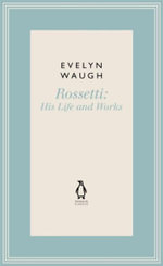 Rossetti: No. 1 : His Life and Works - Evelyn Waugh