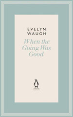 When the Going Was Good - Evelyn Waugh