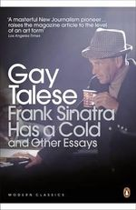 Frank Sinatra Has a Cold : and Other Essays - Gay Talese